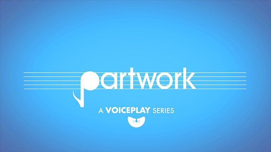 Voiceplay: Partwork